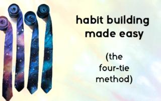 four-tie-habit-building made easy
